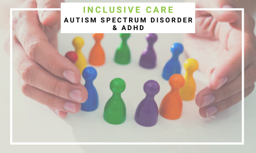 Inclusive Care: ASD & ADHD